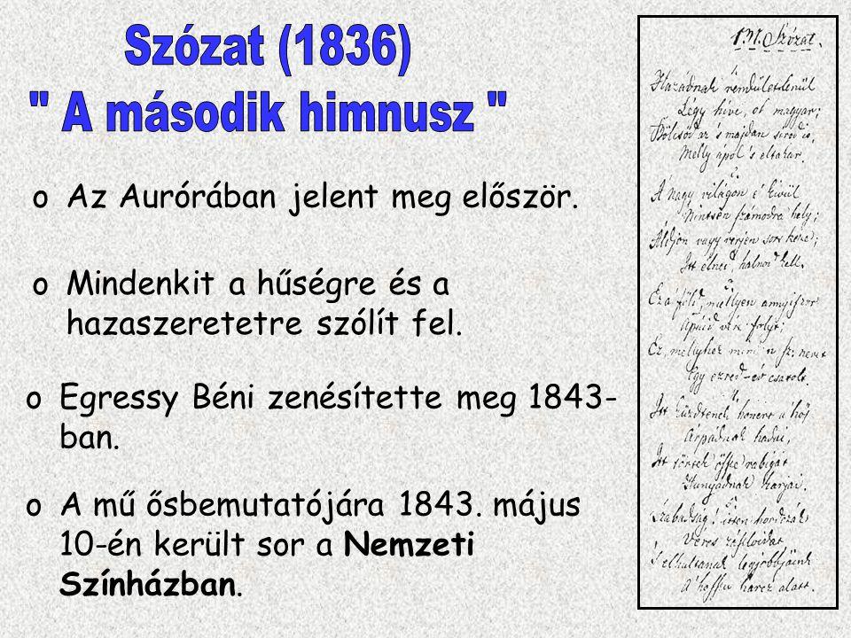 oMindenkit a hűségre és a hazaszeretetre szólít fel. oAz Aurórában jelent meg először. oEgressy Béni zenésítette meg 1843- ban. oA mű ősbemutatójára 1