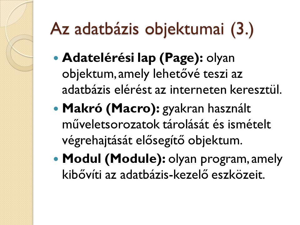 Az adatbázis objektumai (3.) Adatelérési lap (Page): olyan objektum, amely lehetővé teszi az adatbázis elérést az interneten keresztül. Makró (Macro):