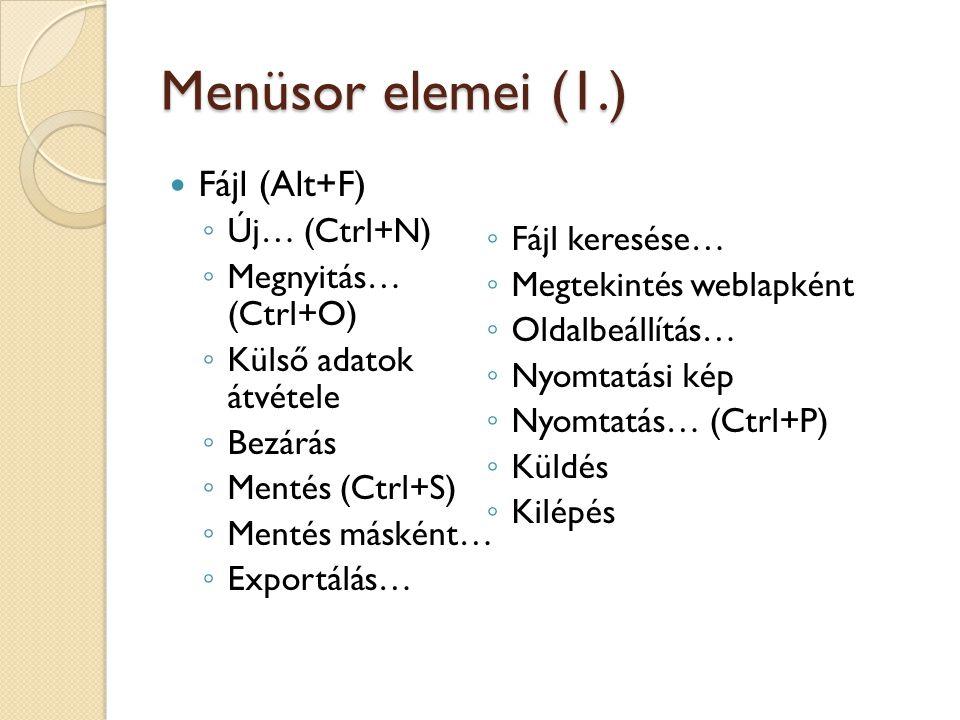 Menüsor elemei (1.) Fájl (Alt+F) ◦ Új… (Ctrl+N) ◦ Megnyitás… (Ctrl+O) ◦ Külső adatok átvétele ◦ Bezárás ◦ Mentés (Ctrl+S) ◦ Mentés másként… ◦ Exportál