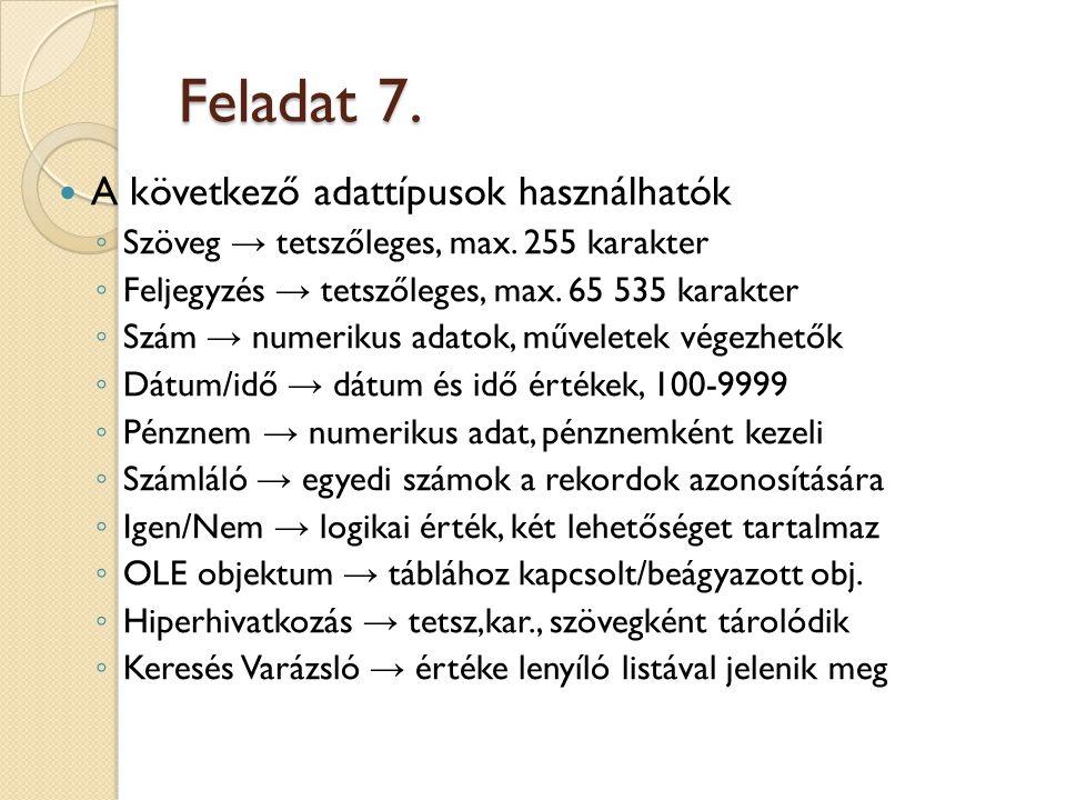 Feladat 7.A következő adattípusok használhatók ◦ Szöveg → tetszőleges, max.