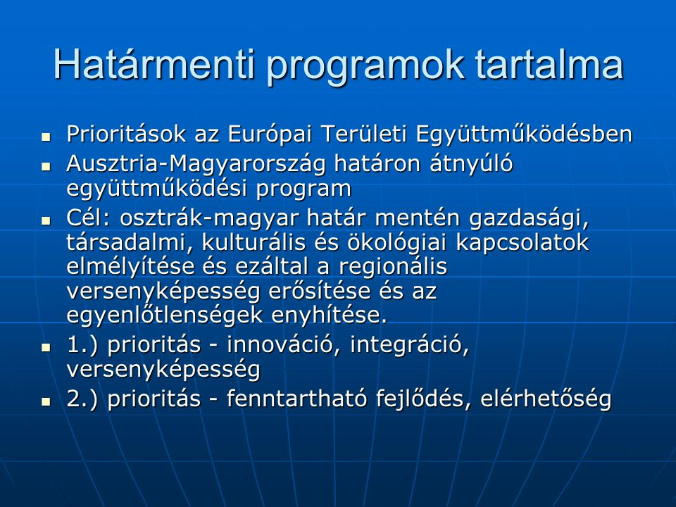 Határmenti programok tartalma Prioritások az Európai Területi Együttműködésben Prioritások az Európai Területi Együttműködésben Ausztria-Magyarország