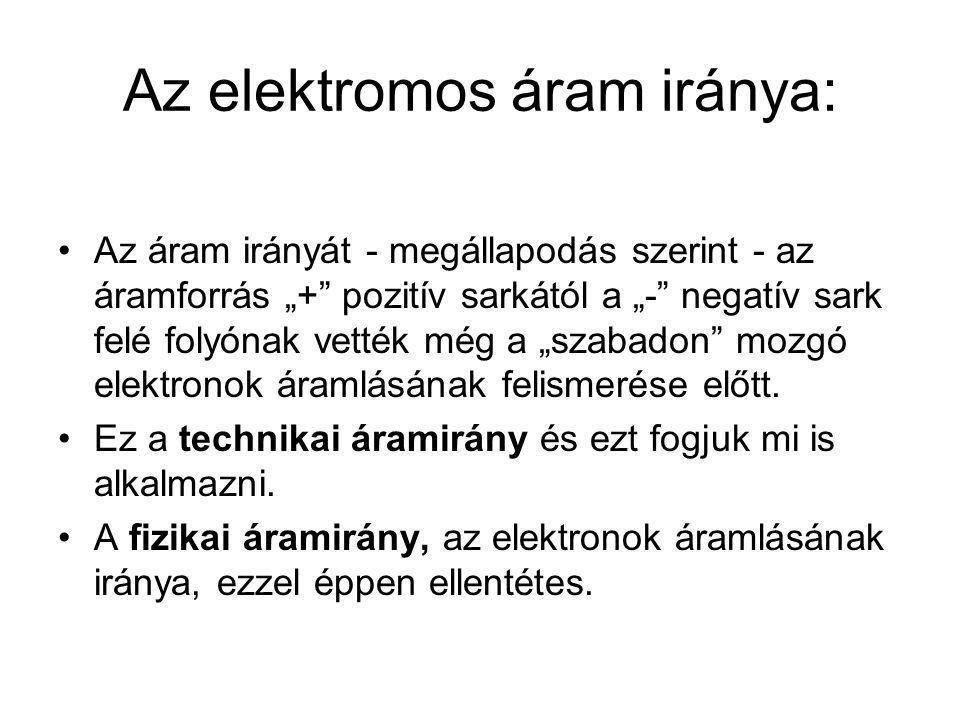 Elektromos áram A töltések meghatározott irányú rendezett áramlása. Jellemzése : áramerősséggel.