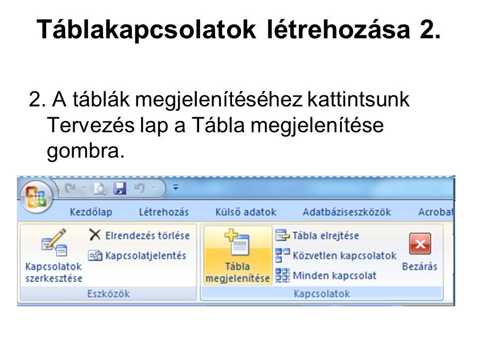 Táblakapcsolatok létrehozása 2. 2. A táblák megjelenítéséhez kattintsunk Tervezés lap a Tábla megjelenítése gombra.