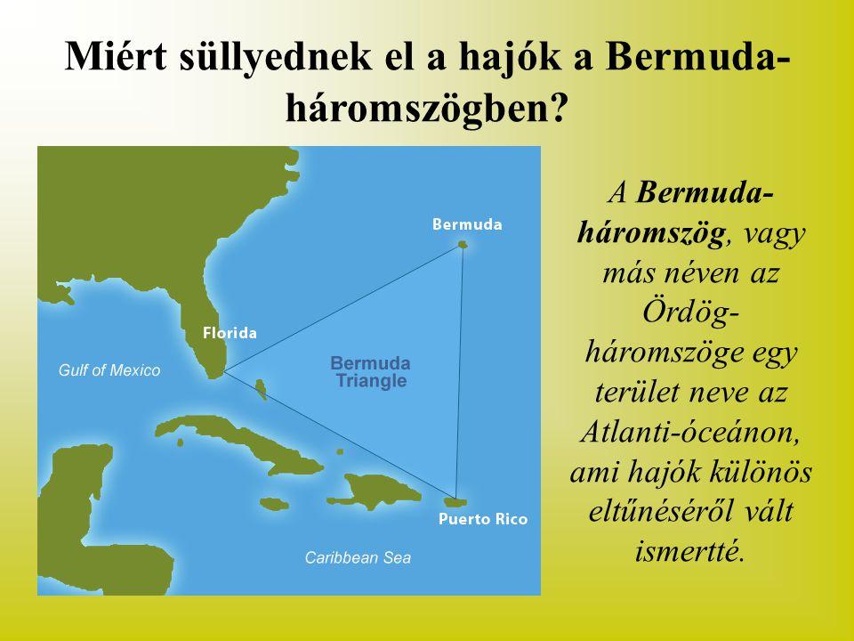 Miért süllyednek el a hajók a Bermuda- háromszögben? A Bermuda- háromszög, vagy más néven az Ördög- háromszöge egy terület neve az Atlanti-óceánon, am