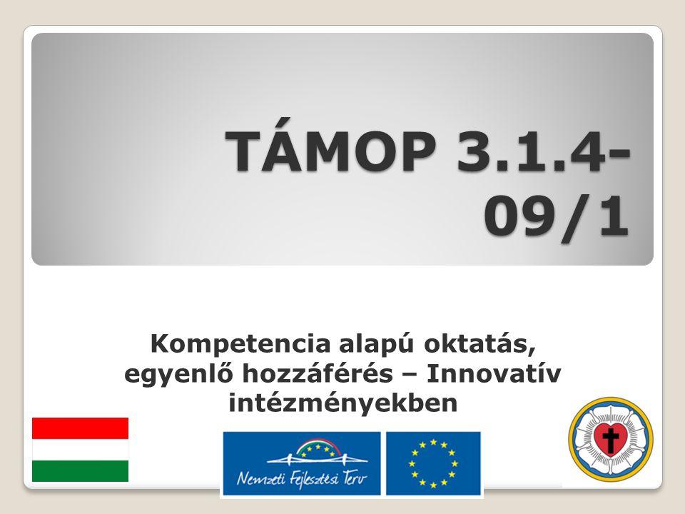 TÁMOP 3.1.4- 09/1 Kompetencia alapú oktatás, egyenlő hozzáférés – Innovatív intézményekben