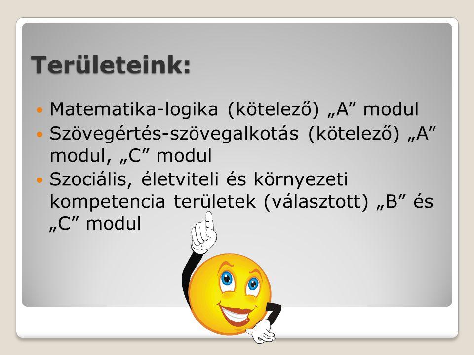 """Területeink: Matematika-logika (kötelező) """"A modul Szövegértés-szövegalkotás (kötelező) """"A modul, """"C modul Szociális, életviteli és környezeti kompetencia területek (választott) """"B és """"C modul"""