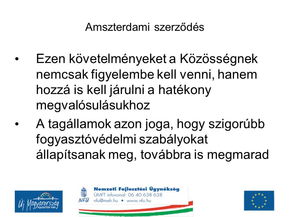 Amszterdami szerződés Ezen követelményeket a Közösségnek nemcsak figyelembe kell venni, hanem hozzá is kell járulni a hatékony megvalósulásukhoz A tag