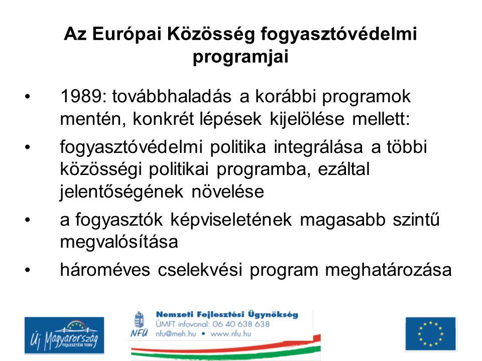 Az Európai Közösség fogyasztóvédelmi programjai 1989: továbbhaladás a korábbi programok mentén, konkrét lépések kijelölése mellett: fogyasztóvédelmi p