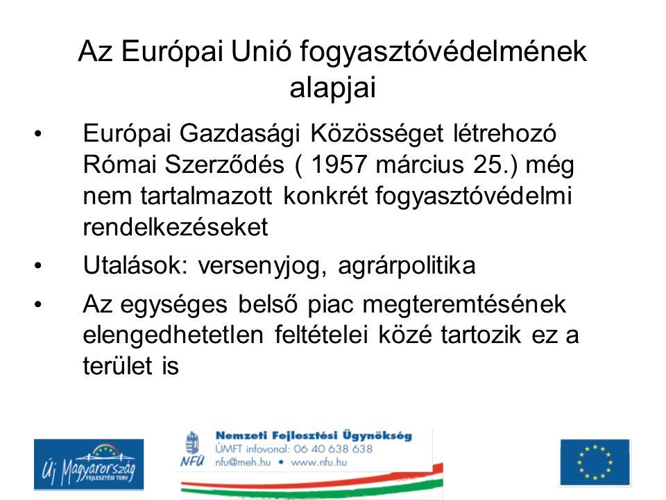 Az Európai Unió fogyasztóvédelmének alapjai Európai Gazdasági Közösséget létrehozó Római Szerződés ( 1957 március 25.) még nem tartalmazott konkrét fo