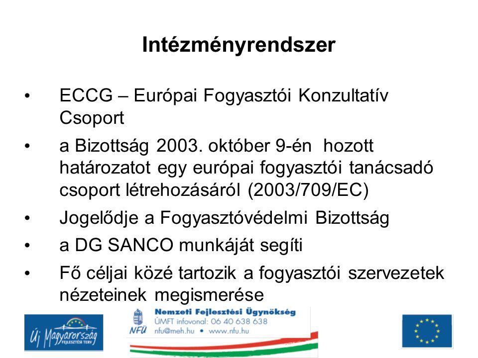 Intézményrendszer ECCG – Európai Fogyasztói Konzultatív Csoport a Bizottság 2003. október 9-én hozott határozatot egy európai fogyasztói tanácsadó cso