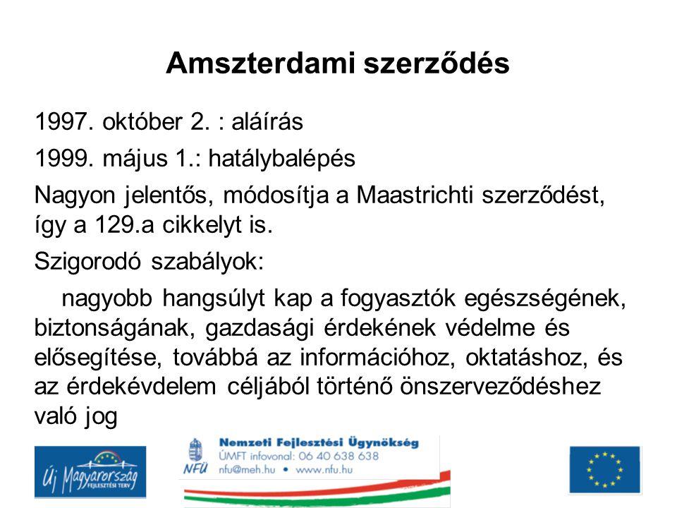 Amszterdami szerződés 1997. október 2. : aláírás 1999. május 1.: hatálybalépés Nagyon jelentős, módosítja a Maastrichti szerződést, így a 129.a cikkel