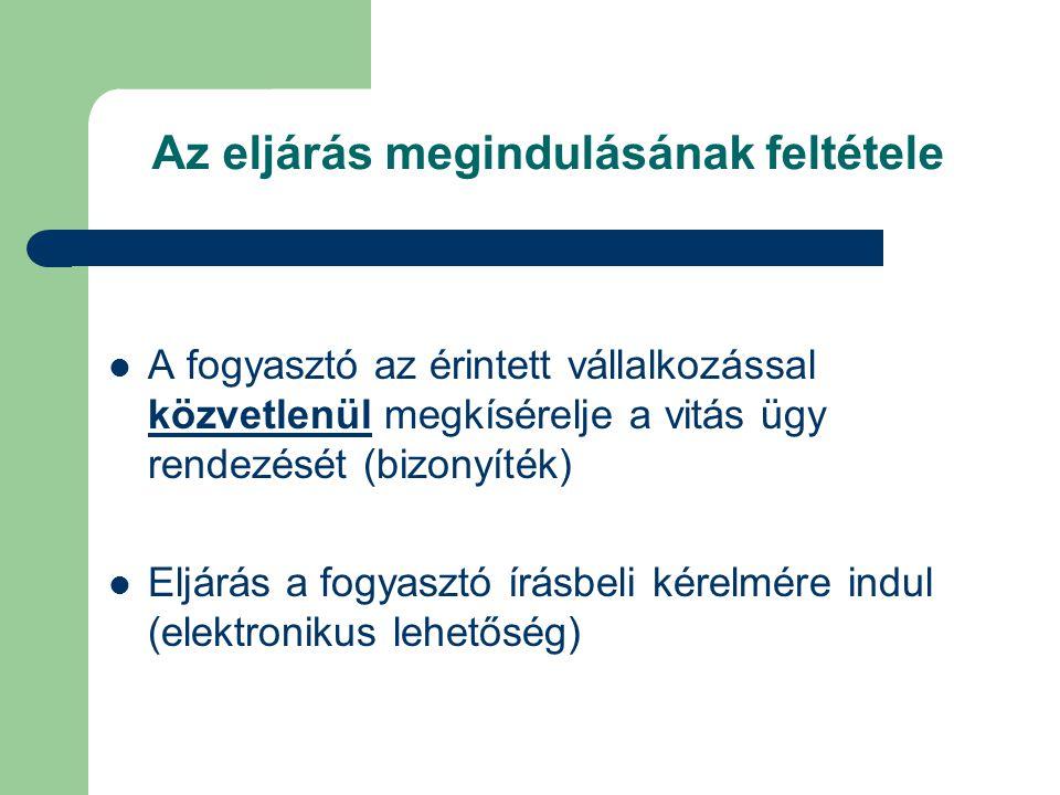 Az eljárás megindulásának feltétele A fogyasztó az érintett vállalkozással közvetlenül megkísérelje a vitás ügy rendezését (bizonyíték) Eljárás a fogyasztó írásbeli kérelmére indul (elektronikus lehetőség)