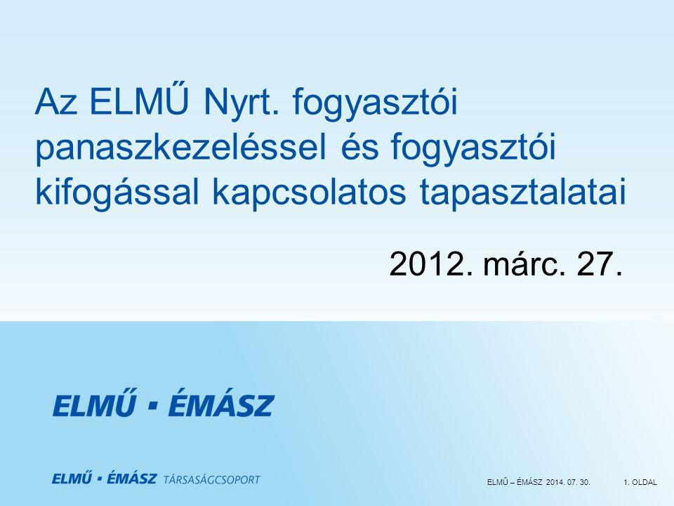 ELMŰ – ÉMÁSZ 2014. 07. 30.1. OLDAL Az ELMŰ Nyrt. fogyasztói panaszkezeléssel és fogyasztói kifogással kapcsolatos tapasztalatai 2012. márc. 27.