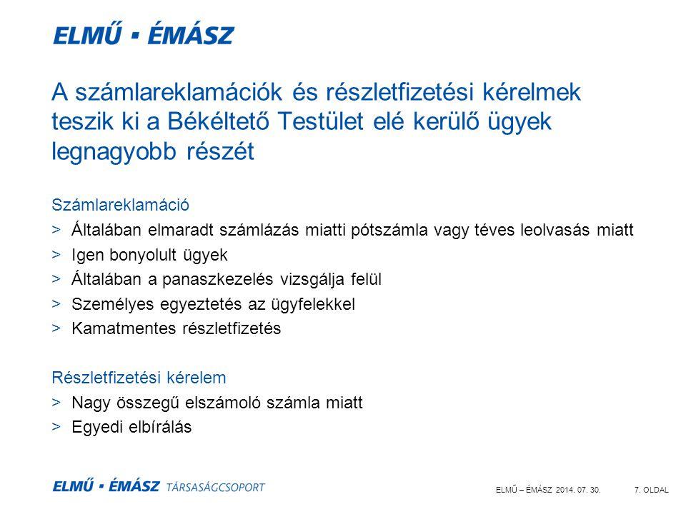 ELMŰ – ÉMÁSZ 2014. 07. 30.7. OLDAL A számlareklamációk és részletfizetési kérelmek teszik ki a Békéltető Testület elé kerülő ügyek legnagyobb részét S