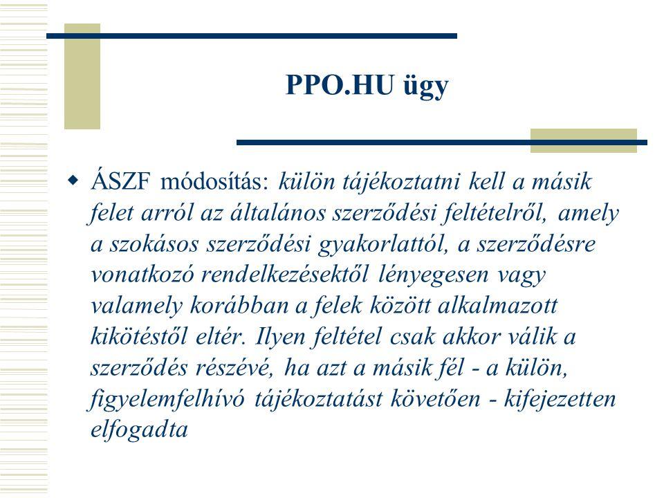 PPO.HU ügy  ÁSZF módosítás: külön tájékoztatni kell a másik felet arról az általános szerződési feltételről, amely a szokásos szerződési gyakorlattól, a szerződésre vonatkozó rendelkezésektől lényegesen vagy valamely korábban a felek között alkalmazott kikötéstől eltér.