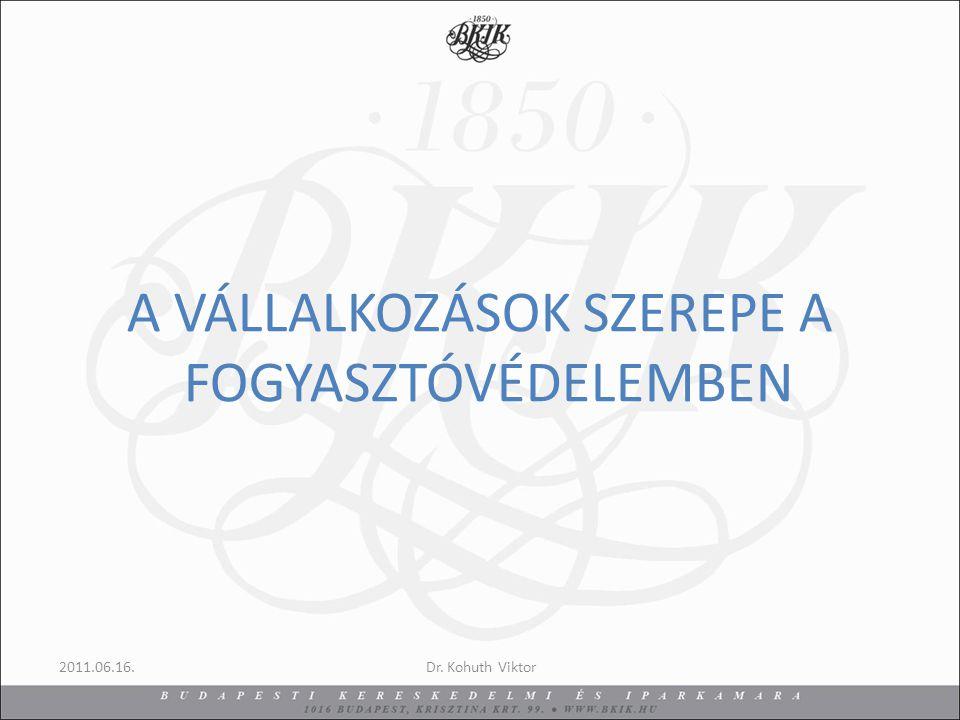 A VÁLLALKOZÁSOK SZEREPE A FOGYASZTÓVÉDELEMBEN Dr. Kohuth Viktor2011.06.16.