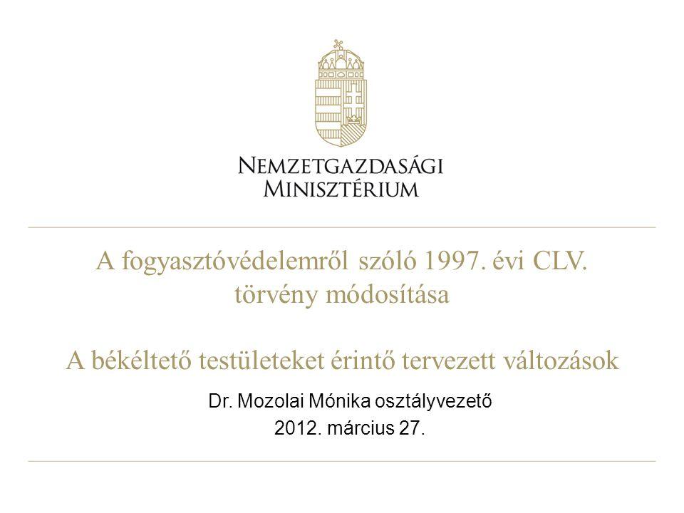 A fogyasztóvédelemről szóló 1997. évi CLV. törvény módosítása A békéltető testületeket érintő tervezett változások Dr. Mozolai Mónika osztályvezető 20