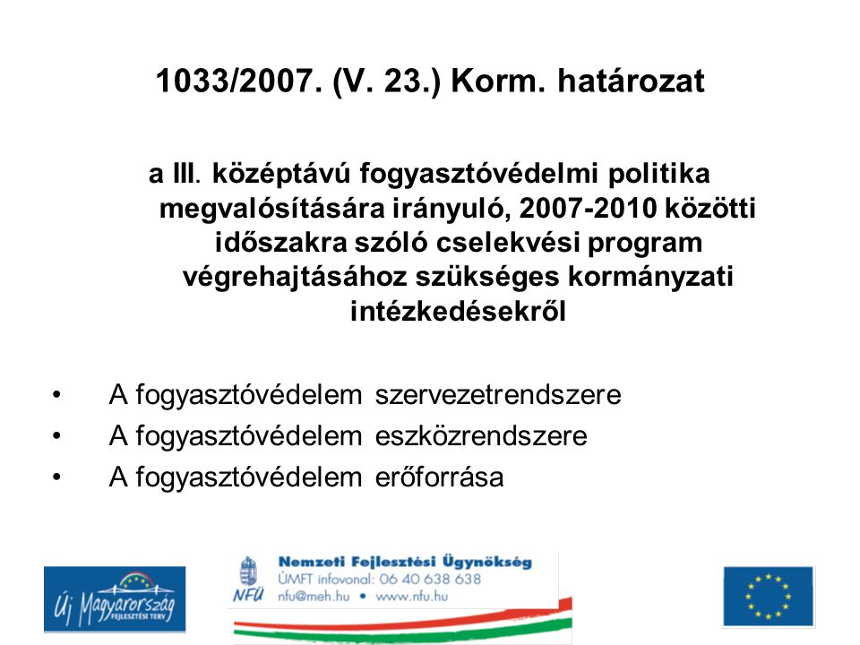 Fogyasztóvédelem állami (fő)szereplői Kormányhivatalok, központi hivatalok, autonóm államigazgatási szervek Szociális és Munkaügyi Minisztérium Nemzeti Fogyasztóvédelmi Hatóság Pénzügyi Szervezetek Állami Felügyelete Nemzeti Hírközlési Hatóság Magyar Energia Hivatal Gazdasági Versenyhivatal