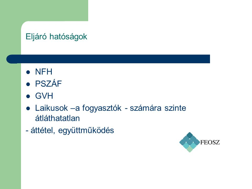 Eljáró hatóságok NFH PSZÁF GVH Laikusok –a fogyasztók - számára szinte átláthatatlan - áttétel, együttműködés