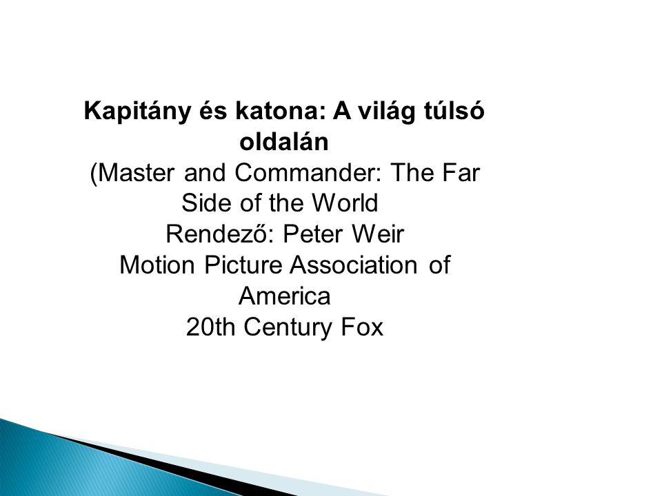 Kapitány és katona: A világ túlsó oldalán (Master and Commander: The Far Side of the World) Rendező: Peter Weir Motion Picture Association of America 20th Century Fox