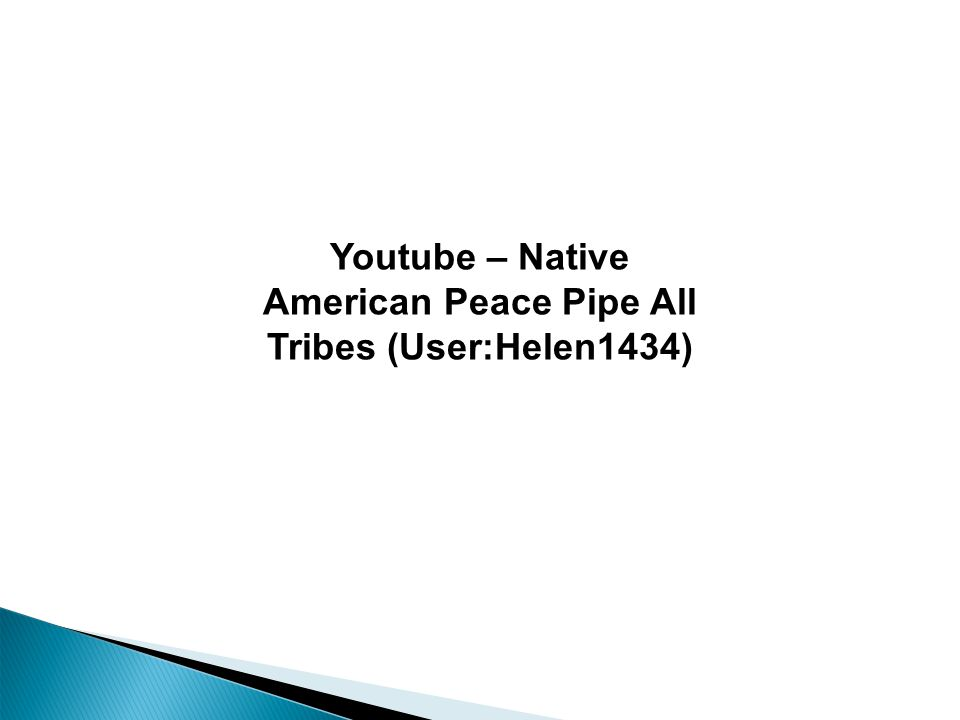 Youtube – Native American Peace Pipe All Tribes (User:Helen1434) Native American Peace Pipe All Tribes