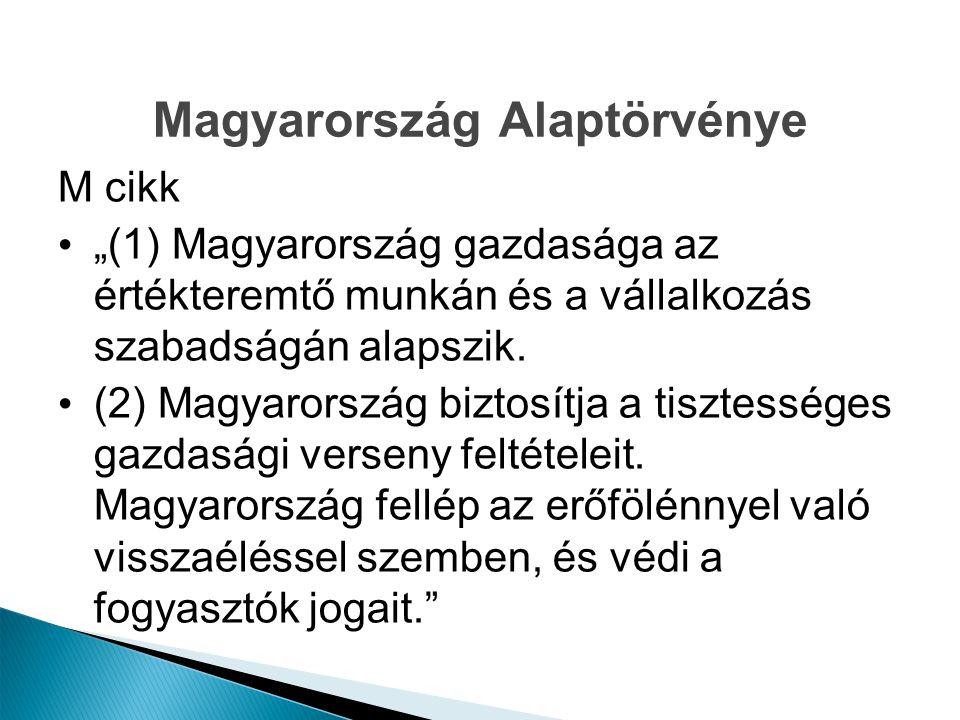 """Magyarország Alaptörvénye M cikk """"(1) Magyarország gazdasága az értékteremtő munkán és a vállalkozás szabadságán alapszik. (2) Magyarország biztosítja"""
