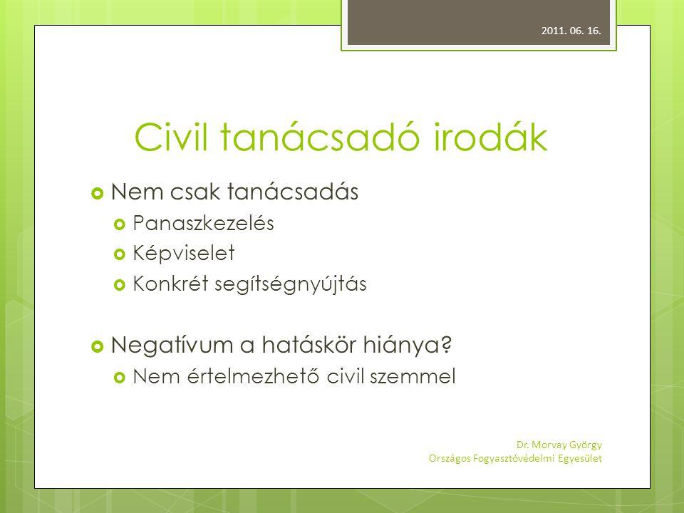 Civil tanácsadó irodák  Nem csak tanácsadás  Panaszkezelés  Képviselet  Konkrét segítségnyújtás  Negatívum a hatáskör hiánya.