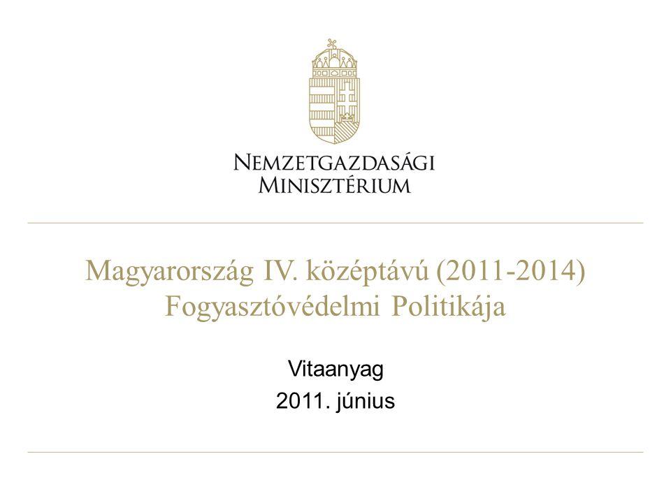 Magyarország IV. középtávú (2011-2014) Fogyasztóvédelmi Politikája Vitaanyag 2011. június