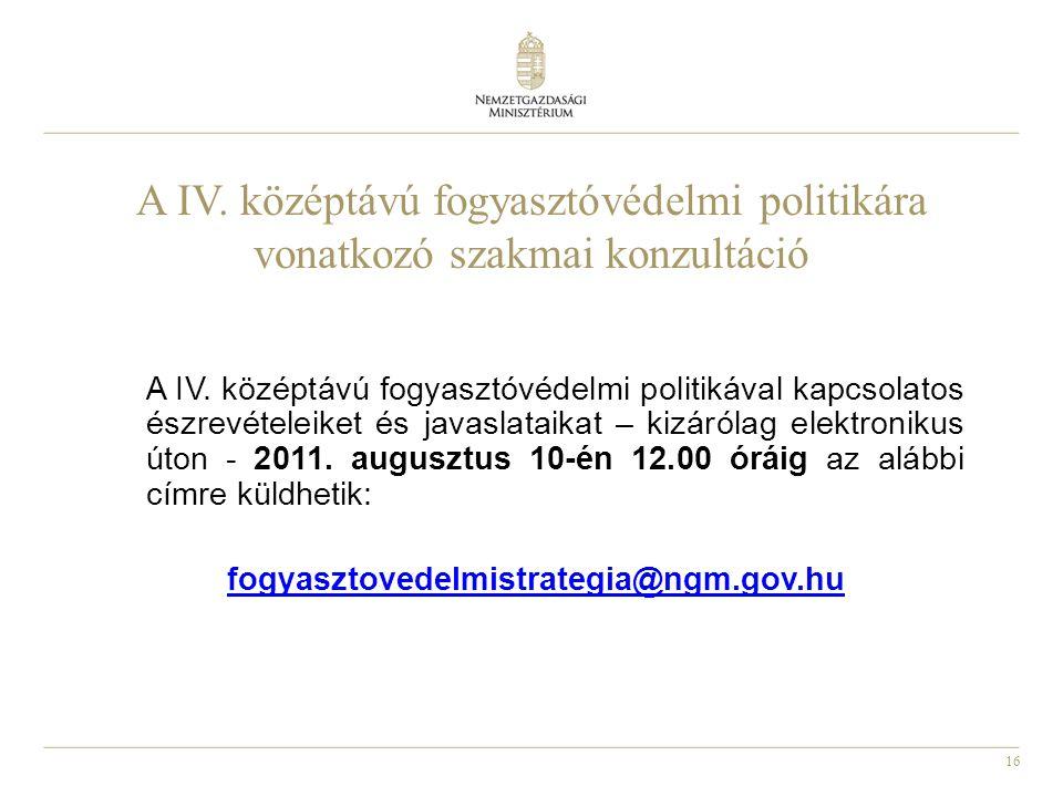 16 A IV. középtávú fogyasztóvédelmi politikára vonatkozó szakmai konzultáció A IV. középtávú fogyasztóvédelmi politikával kapcsolatos észrevételeiket