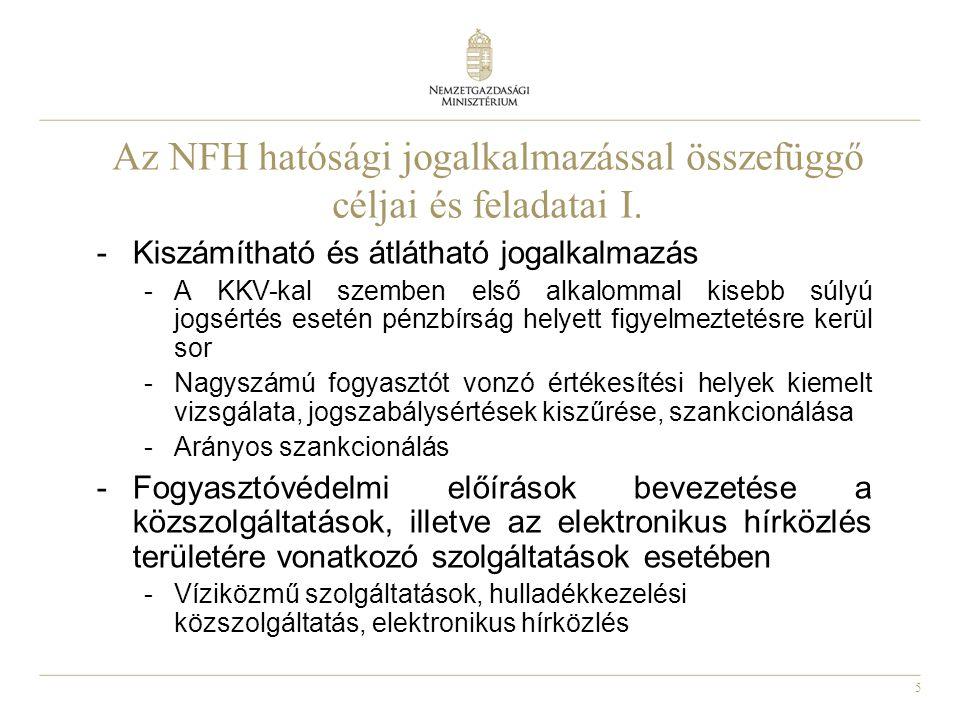 5 Az NFH hatósági jogalkalmazással összefüggő céljai és feladatai I. -Kiszámítható és átlátható jogalkalmazás -A KKV-kal szemben első alkalommal kiseb