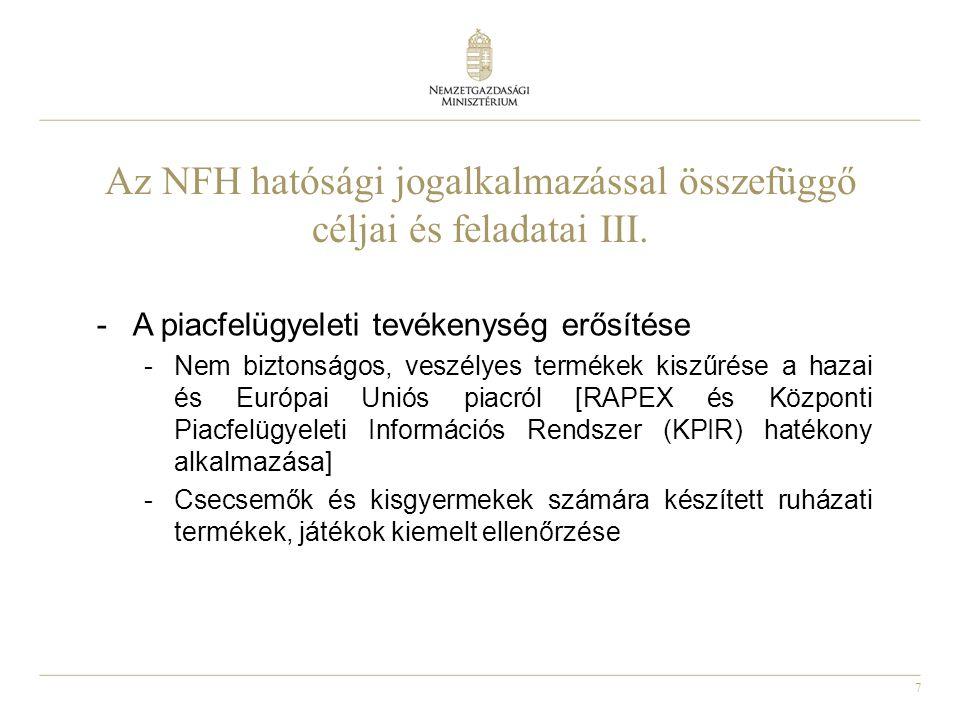 7 Az NFH hatósági jogalkalmazással összefüggő céljai és feladatai III. -A piacfelügyeleti tevékenység erősítése -Nem biztonságos, veszélyes termékek k