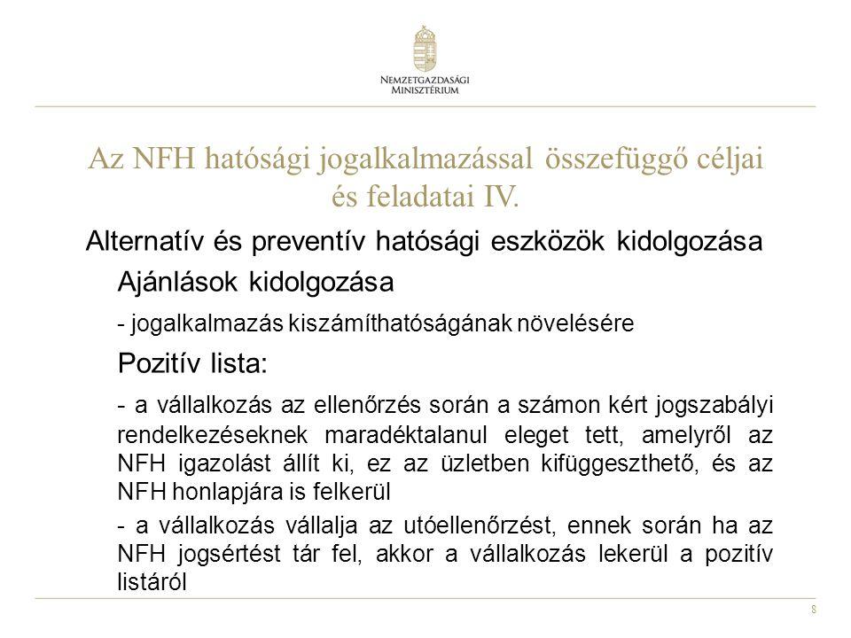 8 Az NFH hatósági jogalkalmazással összefüggő céljai és feladatai IV. Alternatív és preventív hatósági eszközök kidolgozása Ajánlások kidolgozása - jo