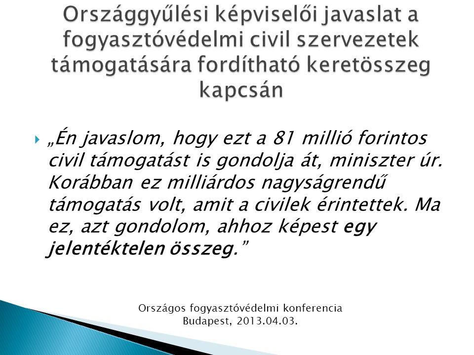 """ """"Én javaslom, hogy ezt a 81 millió forintos civil támogatást is gondolja át, miniszter úr."""
