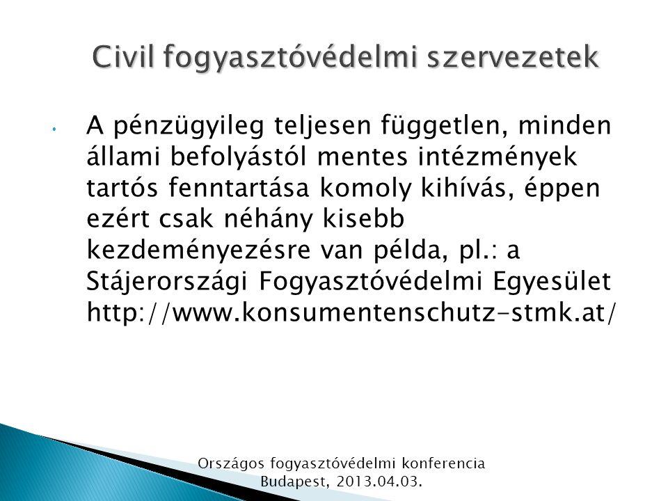 A pénzügyileg teljesen független, minden állami befolyástól mentes intézmények tartós fenntartása komoly kihívás, éppen ezért csak néhány kisebb kezdeményezésre van példa, pl.: a Stájerországi Fogyasztóvédelmi Egyesület http://www.konsumentenschutz-stmk.at/ Országos fogyasztóvédelmi konferencia Budapest, 2013.04.03.