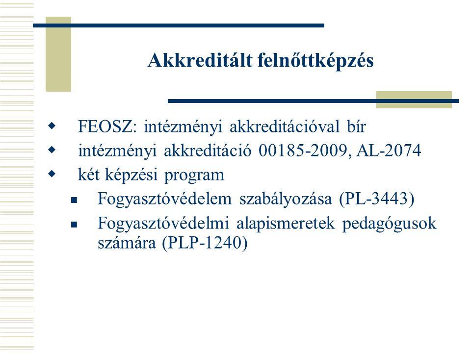 Akkreditált felnőttképzés  FEOSZ: intézményi akkreditációval bír  intézményi akkreditáció 00185-2009, AL-2074  két képzési program Fogyasztóvédelem szabályozása (PL-3443) Fogyasztóvédelmi alapismeretek pedagógusok számára (PLP-1240)