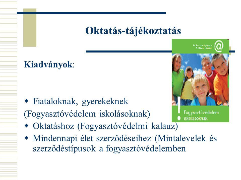 Oktatás-tájékoztatás Kiadványok:  Fiataloknak, gyerekeknek (Fogyasztóvédelem iskolásoknak)  Oktatáshoz (Fogyasztóvédelmi kalauz)  Mindennapi élet szerződéseihez (Mintalevelek és szerződéstípusok a fogyasztóvédelemben