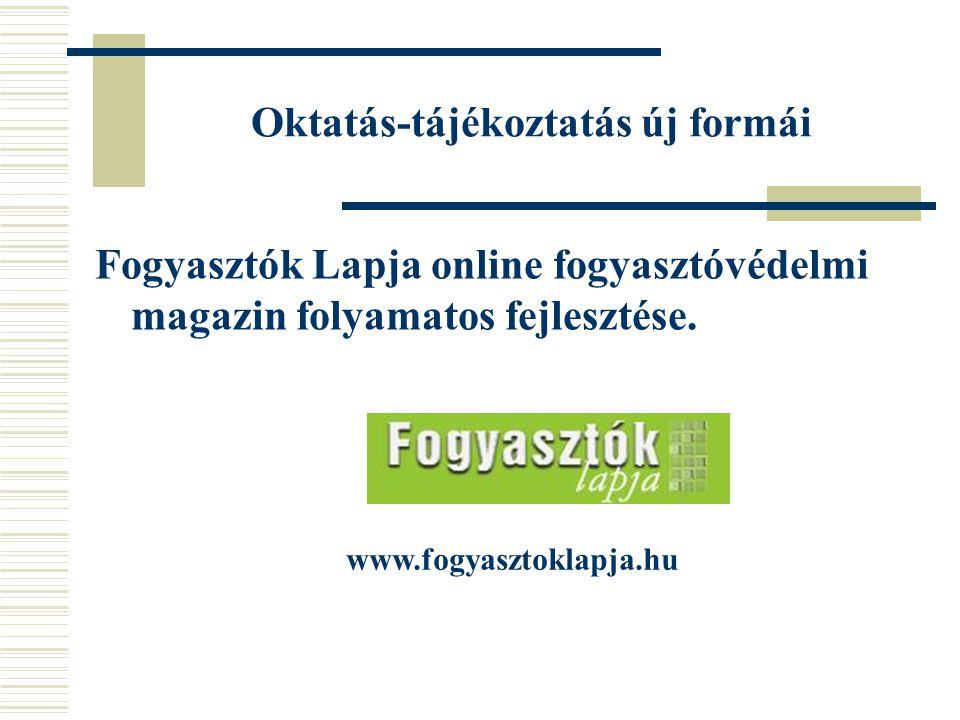 Oktatás-tájékoztatás új formái Fogyasztók Lapja online fogyasztóvédelmi magazin folyamatos fejlesztése.