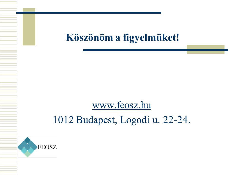 Köszönöm a figyelmüket! www.feosz.hu 1012 Budapest, Logodi u. 22-24.