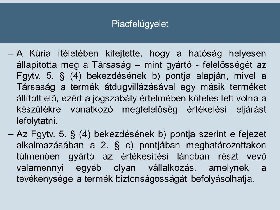 Piacfelügyelet –A Kúria ítéletében kifejtette, hogy a hatóság helyesen állapította meg a Társaság – mint gyártó - felelősségét az Fgytv.