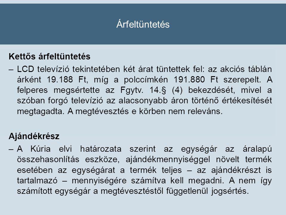 Árfeltüntetés Kettős árfeltüntetés –LCD televízió tekintetében két árat tüntettek fel: az akciós táblán árként 19.188 Ft, míg a polccímkén 191.880 Ft szerepelt.