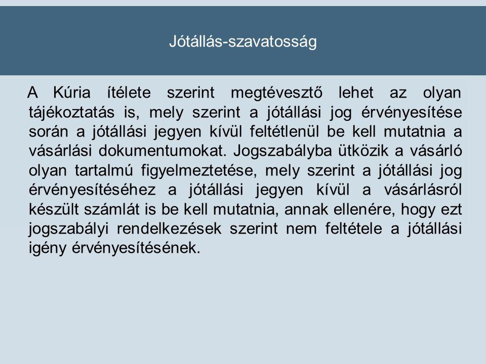 Jótállás-szavatosság A Kúria ítélete szerint megtévesztő lehet az olyan tájékoztatás is, mely szerint a jótállási jog érvényesítése során a jótállási