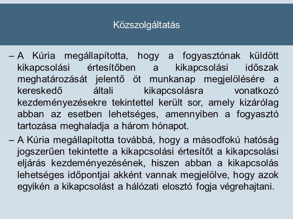Közszolgáltatás –A Kúria megállapította, hogy a fogyasztónak küldött kikapcsolási értesítőben a kikapcsolási időszak meghatározását jelentő öt munkana