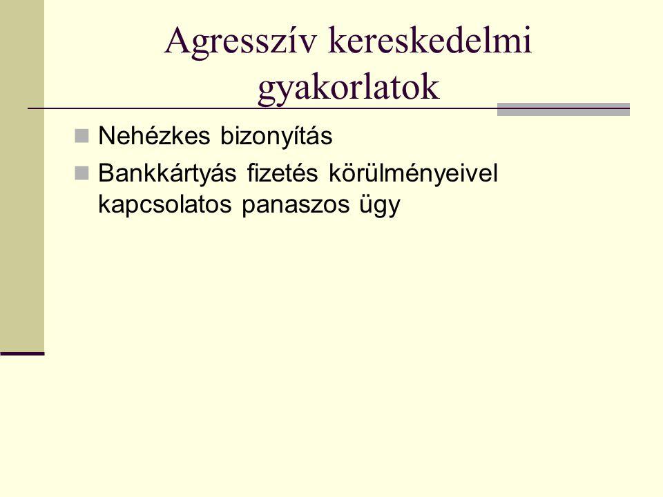 Agresszív kereskedelmi gyakorlatok Nehézkes bizonyítás Bankkártyás fizetés körülményeivel kapcsolatos panaszos ügy
