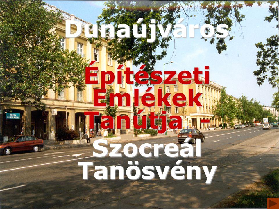 Dunaújváros Felépítését politikai szándék motiválta 1961-ig a Sztálinváros nevet viselte Az épületeken is érvényesülnek a szocialista képzőművészeti alkotások