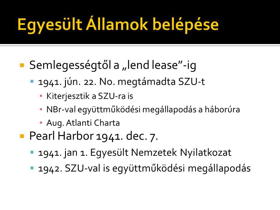 """ Semlegességtől a """"lend lease""""-ig  1941. jún. 22. No. megtámadta SZU-t ▪ Kiterjesztik a SZU-ra is ▪ NBr-val együttműködési megállapodás a háborúra ▪"""
