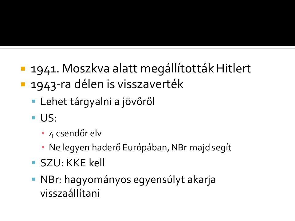  1941. Moszkva alatt megállították Hitlert  1943-ra délen is visszaverték  Lehet tárgyalni a jövőről  US: ▪ 4 csendőr elv ▪ Ne legyen haderő Európ