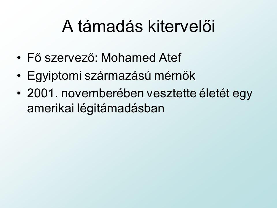 A támadás kitervelői Fő szervező: Mohamed Atef Egyiptomi származású mérnök 2001.