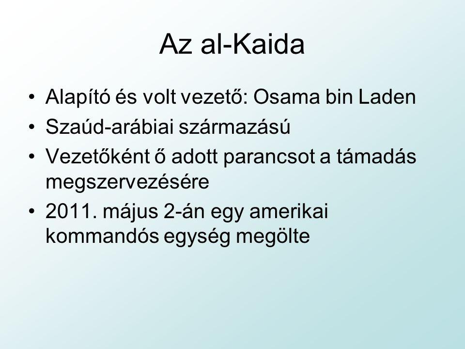 Az al-Kaida Alapító és volt vezető: Osama bin Laden Szaúd-arábiai származású Vezetőként ő adott parancsot a támadás megszervezésére 2011.