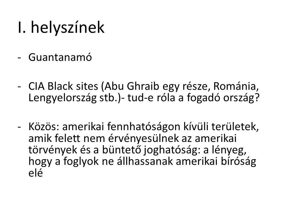 I. helyszínek -Guantanamó -CIA Black sites (Abu Ghraib egy része, Románia, Lengyelország stb.)- tud-e róla a fogadó ország? -Közös: amerikai fennhatós
