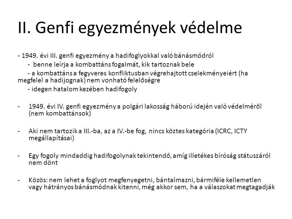 II. Genfi egyezmények védelme - 1949. évi III. genfi egyezmény a hadifoglyokkal való bánásmódról - benne leírja a kombattáns fogalmát, kik tartoznak b